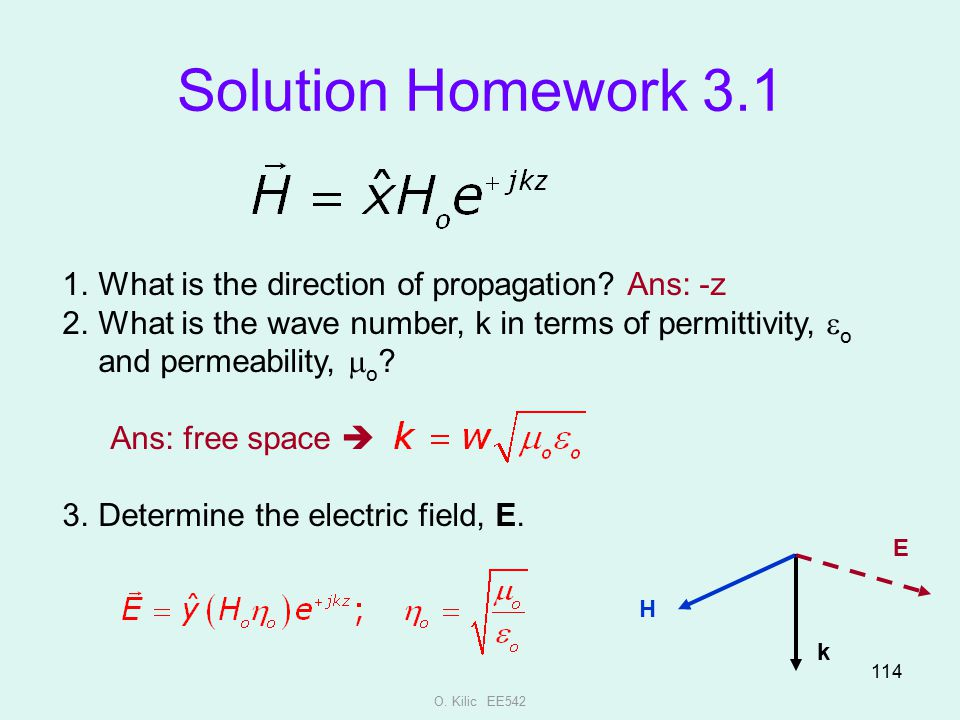 O. Kilic EE542 114 1.What is the direction of propagation? Ans: -z 2.What is the wave number, k in terms of permittivity,  o and permeability,  o ?