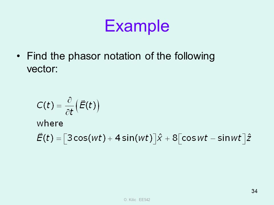 O. Kilic EE542 34 Example Find the phasor notation of the following vector:
