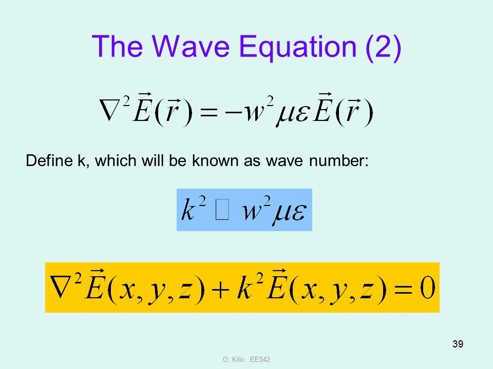 O. Kilic EE542 39 The Wave Equation (2) Define k, which will be known as wave number: