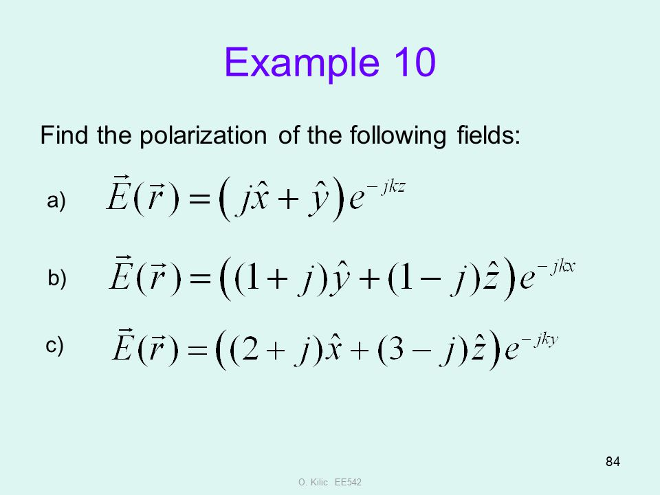 O. Kilic EE542 84 Example 10 Find the polarization of the following fields: a) b) c)