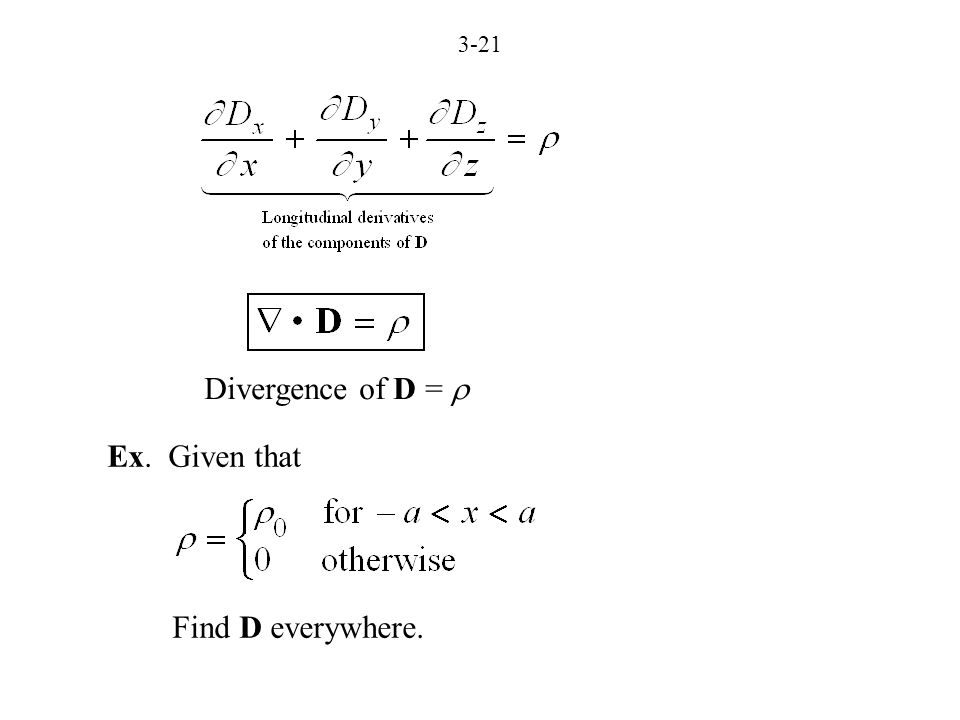 3-21 Divergence of D =  Ex. Given that Find D everywhere.