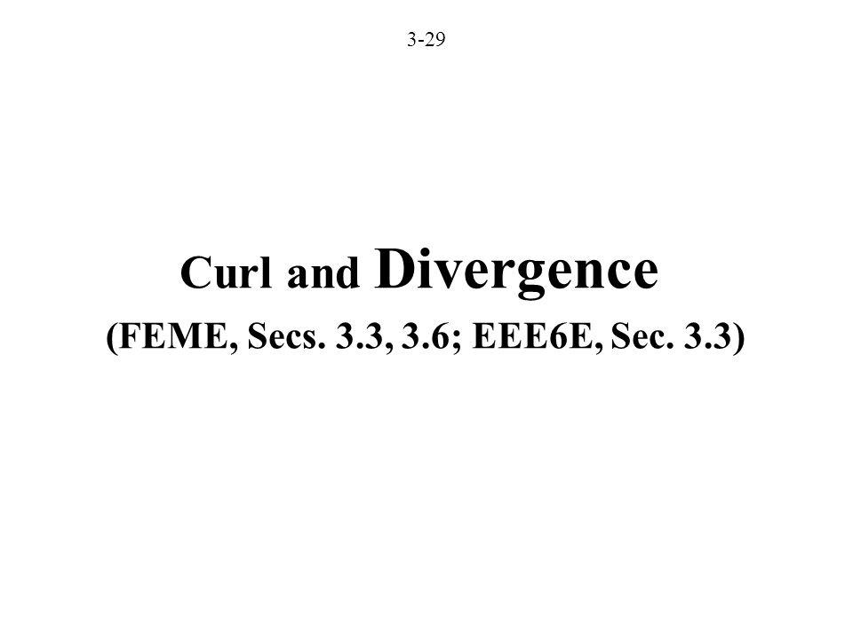 3-29 Curl and Divergence (FEME, Secs. 3.3, 3.6; EEE6E, Sec. 3.3)