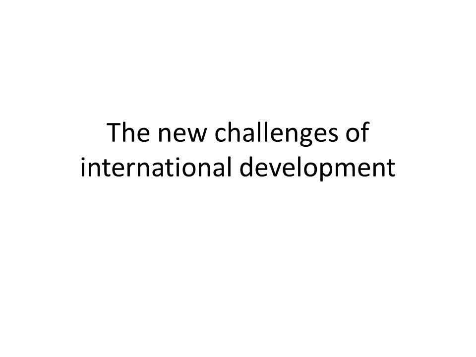 The new challenges of international development