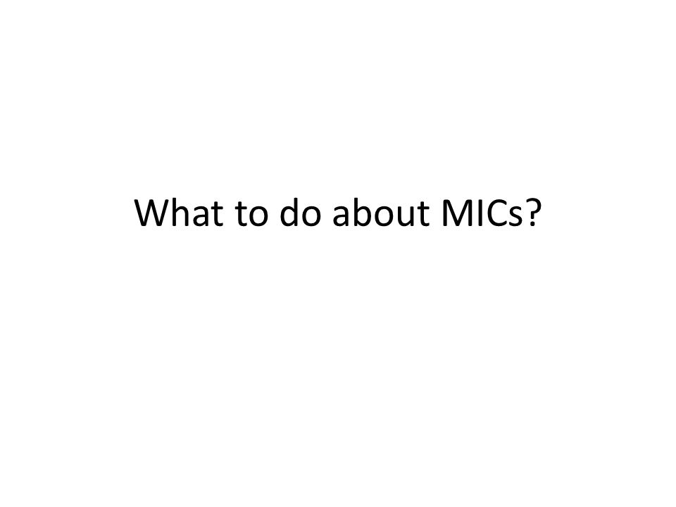 What to do about MICs