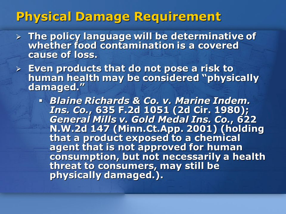 Physical Damage Requirement  The policy language will be determinative of whether food contamination is a covered cause of loss.