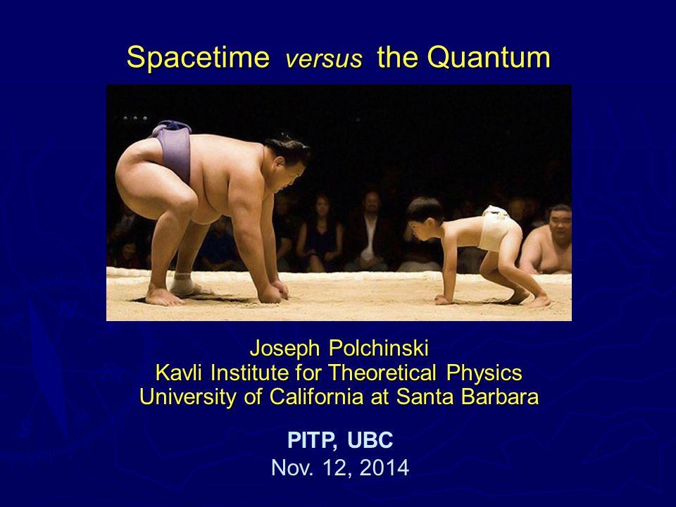 Joseph Polchinski Kavli Institute for Theoretical Physics University of California at Santa Barbara PITP, UBC Nov.