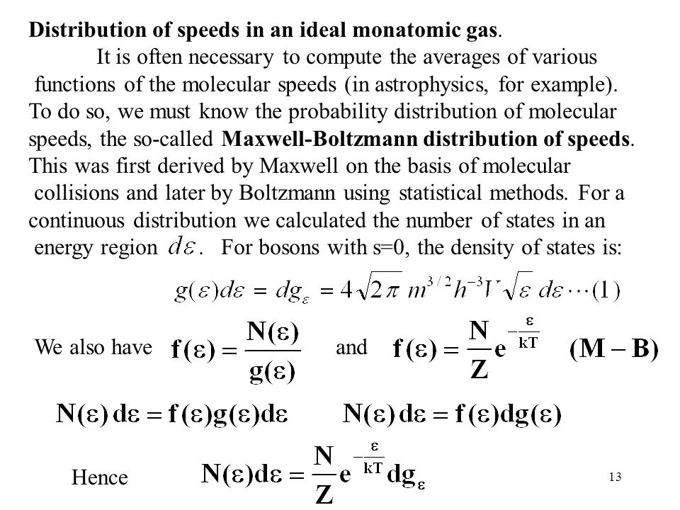 13 Distribution of speeds in an ideal monatomic gas. It is often necessary to compute the averages of various functions of the molecular speeds (in as