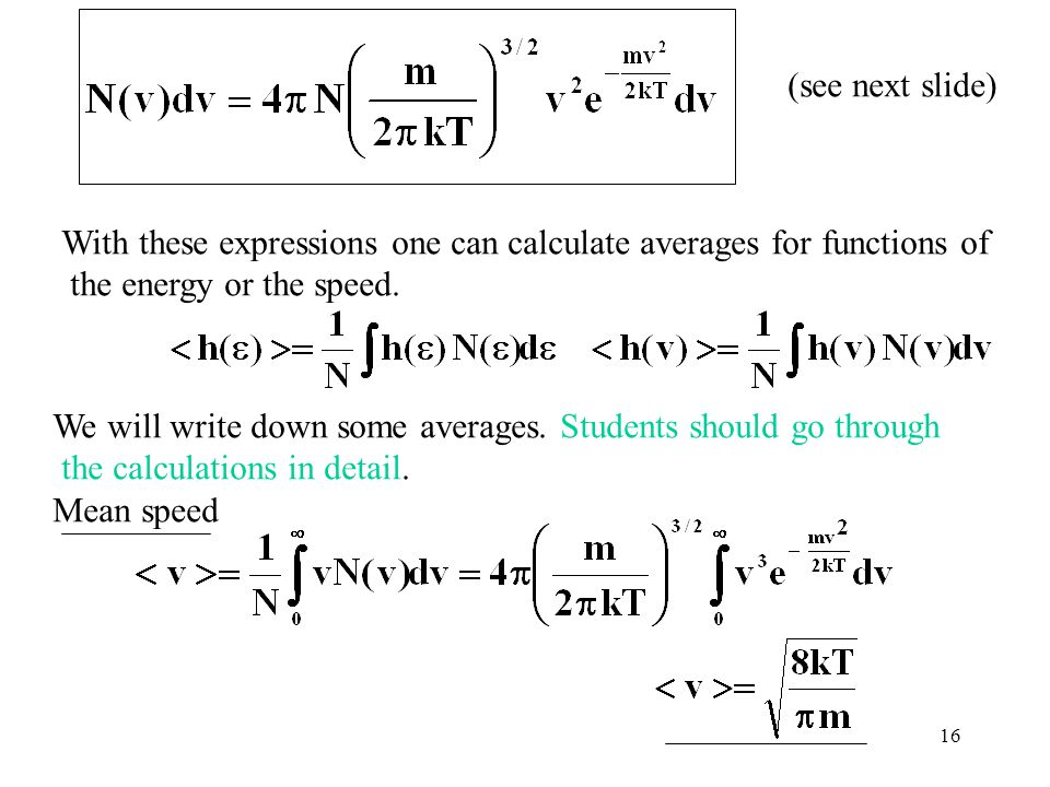 16 (see next slide) With these expressions one can calculate averages for functions of the energy or the speed. We will write down some averages. Stud