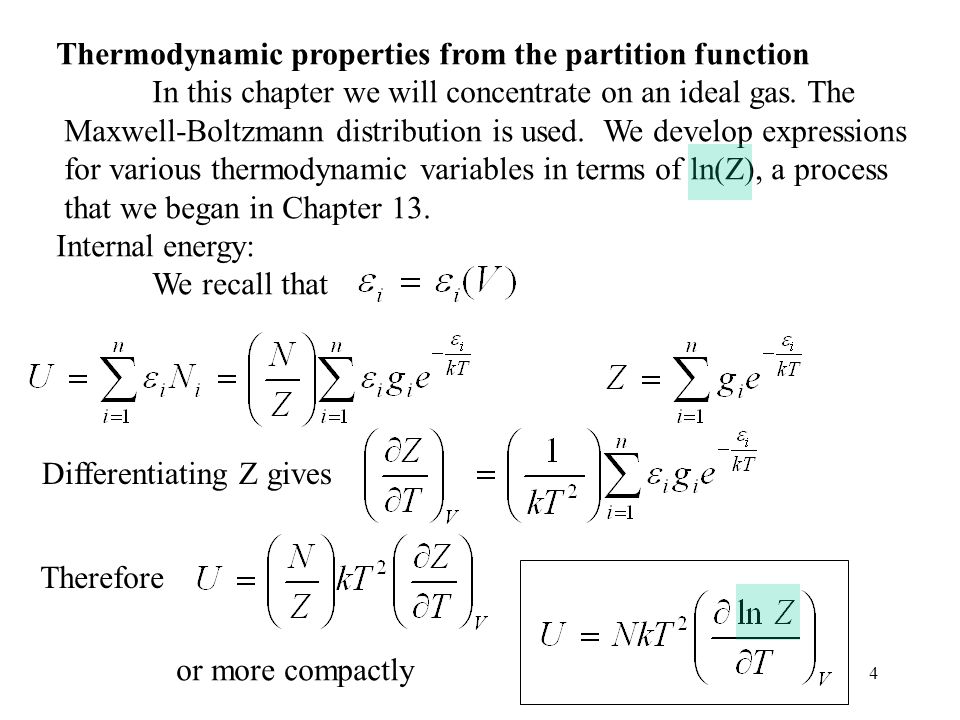 4 Thermodynamic properties from the partition function In this chapter we will concentrate on an ideal gas. The Maxwell-Boltzmann distribution is used
