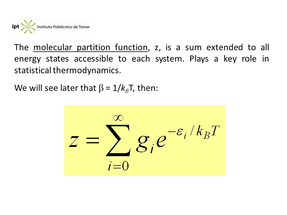 The molecular partition function, z, is a sum extended to all energy states accessible to each system.
