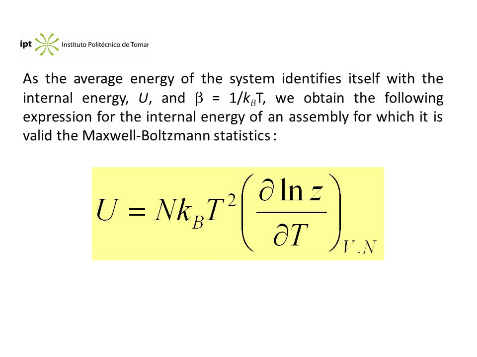 As the average energy of the system identifies itself with the internal energy, U, and  = 1/k B T, we obtain the following expression for the internal energy of an assembly for which it is valid the Maxwell-Boltzmann statistics :