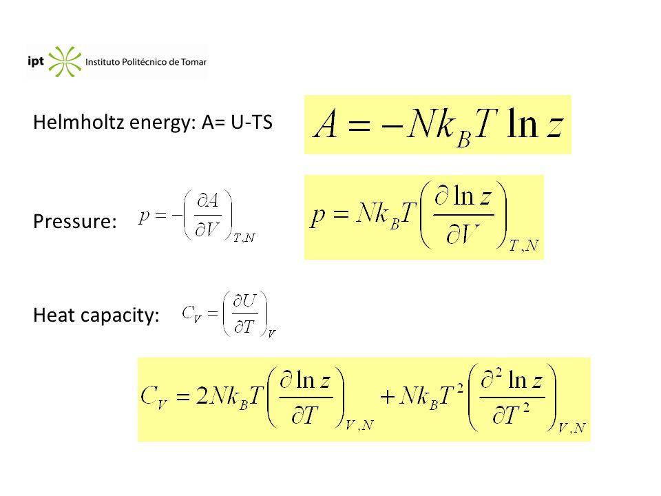 Helmholtz energy: A= U-TS Pressure: Heat capacity:
