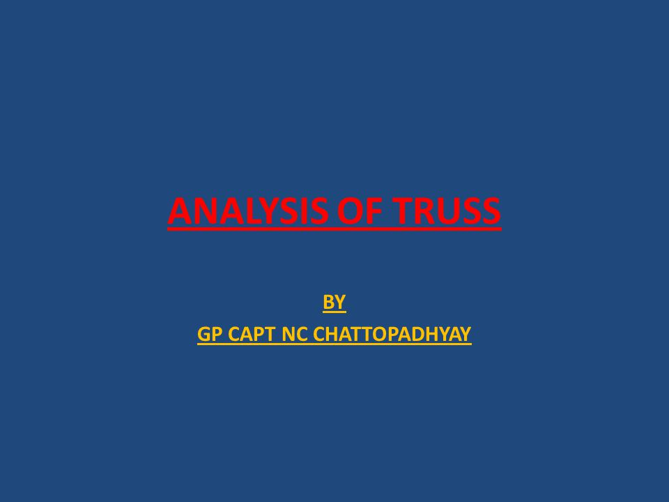ANALYSIS OF TRUSS BY GP CAPT NC CHATTOPADHYAY