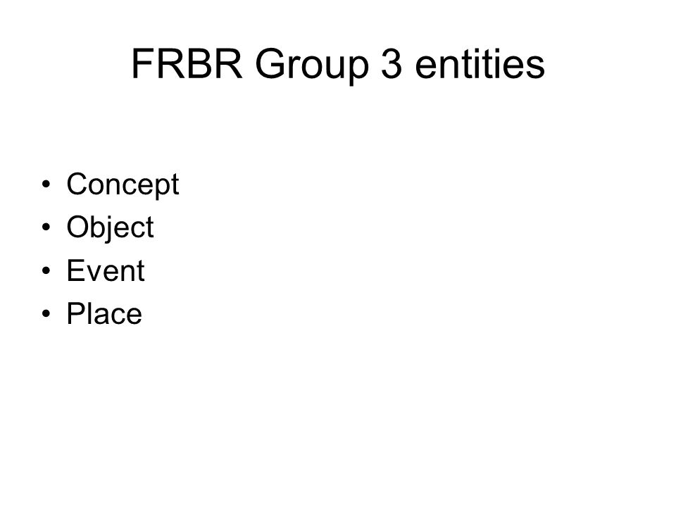 FRBR Group 3 entities Concept Object Event Place