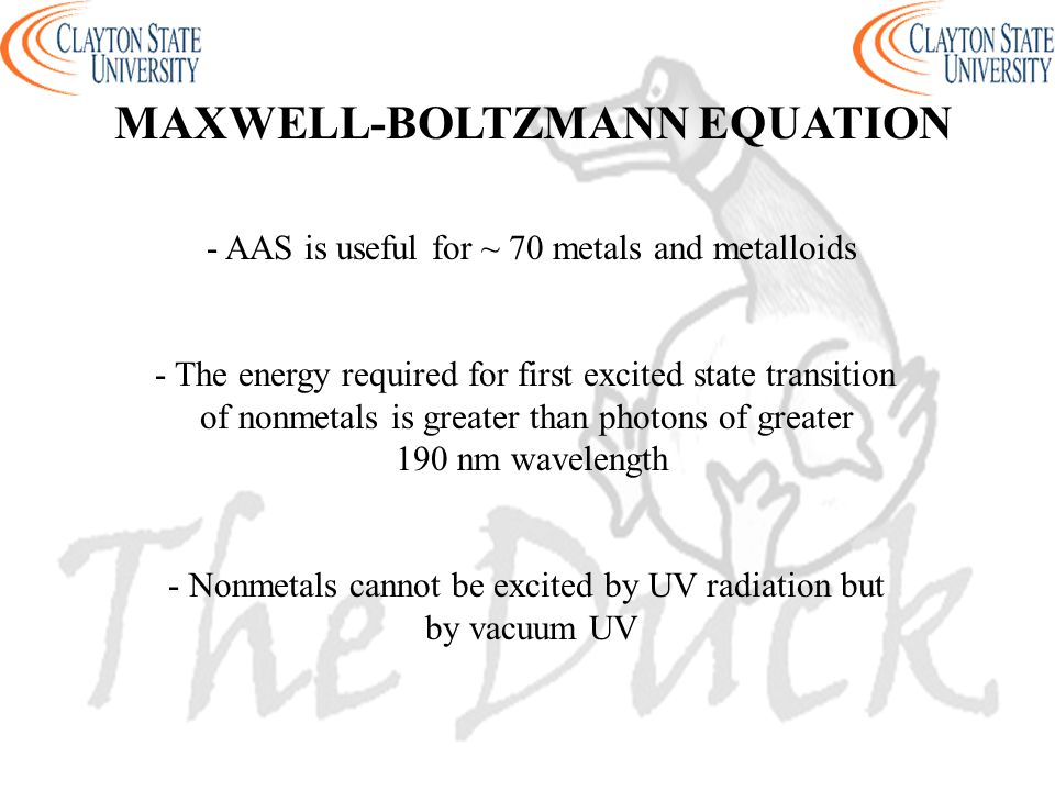 MAXWELL-BOLTZMANN EQUATION - AAS is useful for ~ 70 metals and metalloids - The energy required for first excited state transition of nonmetals is gre