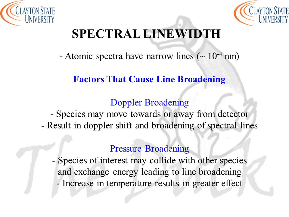 - Atomic spectra have narrow lines (~ 10 -4 nm) Factors That Cause Line Broadening Doppler Broadening - Species may move towards or away from detector