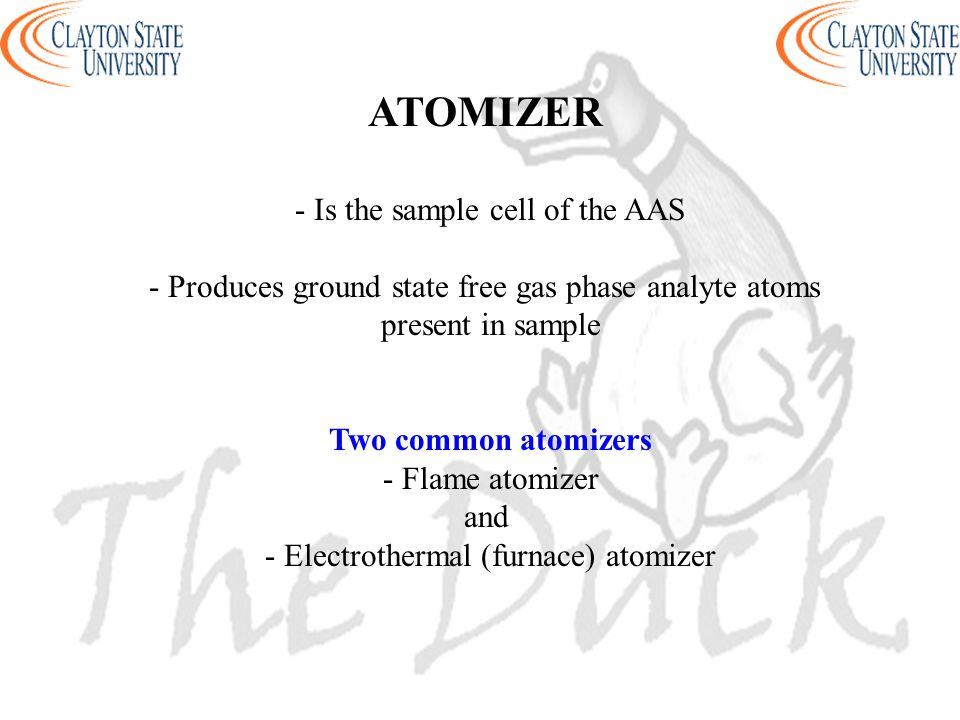 - Is the sample cell of the AAS - Produces ground state free gas phase analyte atoms present in sample Two common atomizers - Flame atomizer and - Ele
