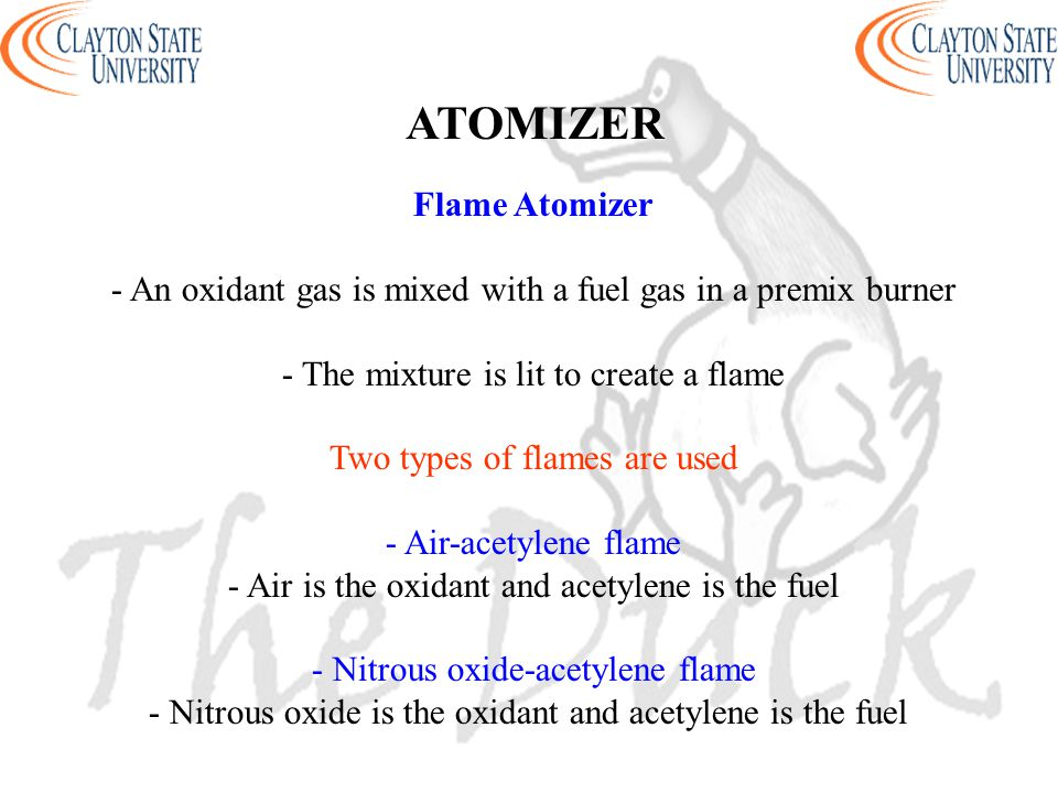 Flame Atomizer - An oxidant gas is mixed with a fuel gas in a premix burner - The mixture is lit to create a flame Two types of flames are used - Air-