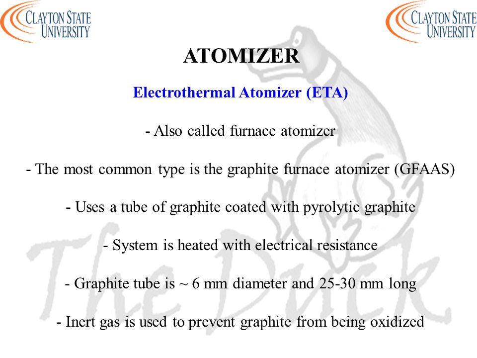 Electrothermal Atomizer (ETA) - Also called furnace atomizer - The most common type is the graphite furnace atomizer (GFAAS) - Uses a tube of graphite
