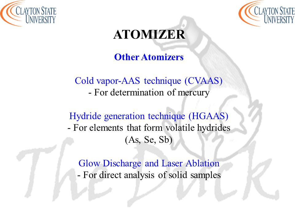 Other Atomizers Cold vapor-AAS technique (CVAAS) - For determination of mercury Hydride generation technique (HGAAS) - For elements that form volatile