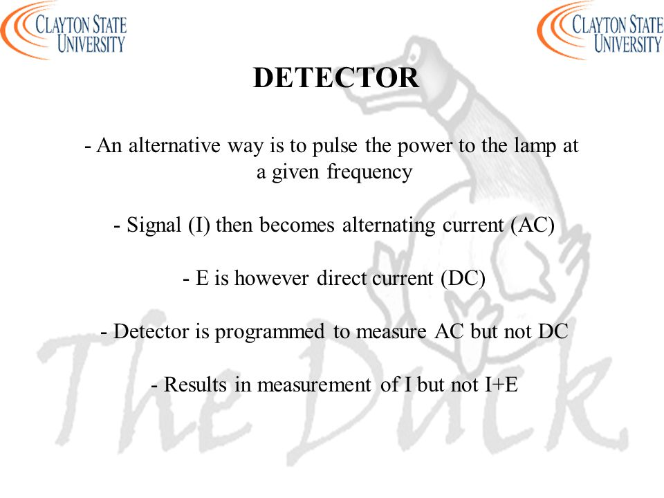 - An alternative way is to pulse the power to the lamp at a given frequency - Signal (I) then becomes alternating current (AC) - E is however direct current (DC) - Detector is programmed to measure AC but not DC - Results in measurement of I but not I+E DETECTOR