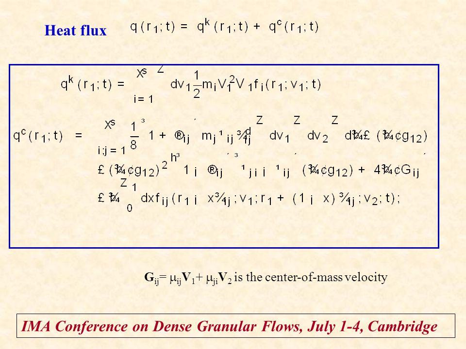 IMA Conference on Dense Granular Flows, July 1-4, Cambridge Heat flux G ij =  ij V 1 +  ji V 2 is the center-of-mass velocity