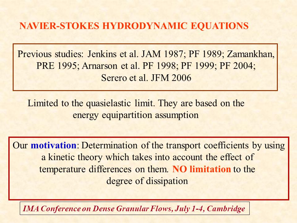 IMA Conference on Dense Granular Flows, July 1-4, Cambridge NAVIER-STOKES HYDRODYNAMIC EQUATIONS Previous studies: Jenkins et al. JAM 1987; PF 1989; Z