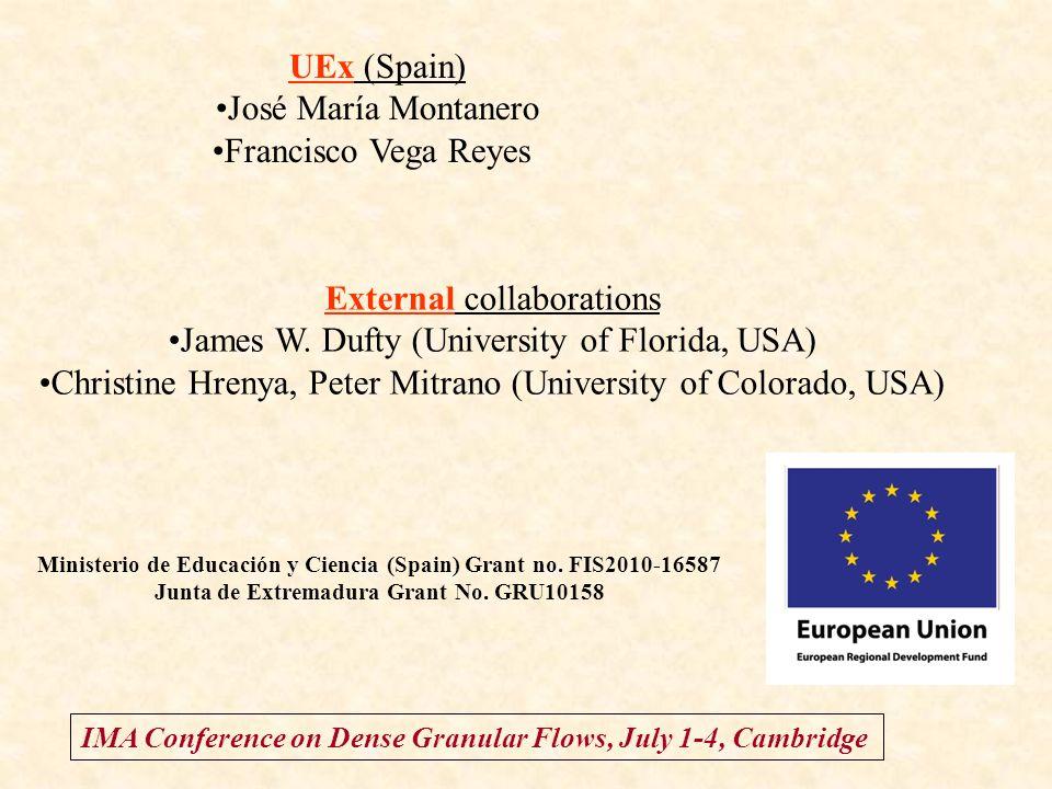 IMA Conference on Dense Granular Flows, July 1-4, Cambridge UEx (Spain) José María Montanero Francisco Vega Reyes External collaborations James W.