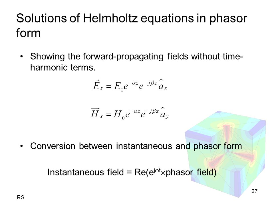 RS 27 Solutions of Helmholtz equations in phasor form Showing the forward-propagating fields without time- harmonic terms.