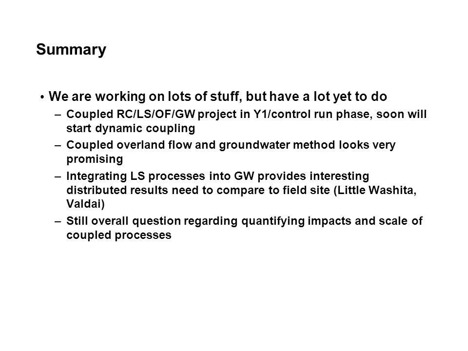 Summary We are working on lots of stuff, but have a lot yet to do –Coupled RC/LS/OF/GW project in Y1/control run phase, soon will start dynamic coupli
