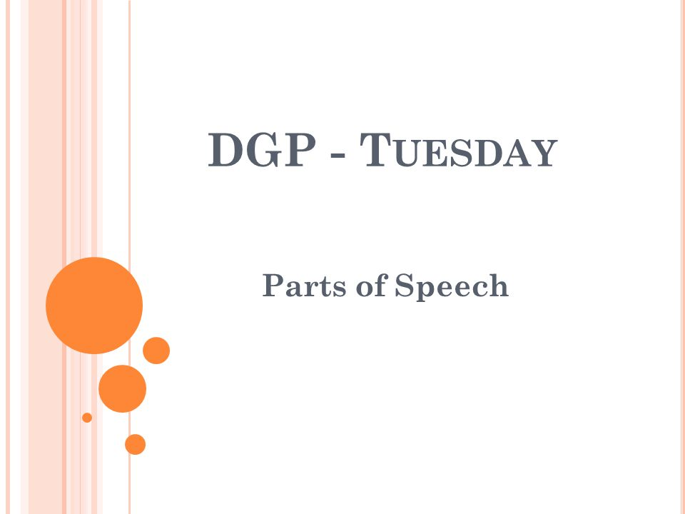 DGP - T UESDAY Parts of Speech