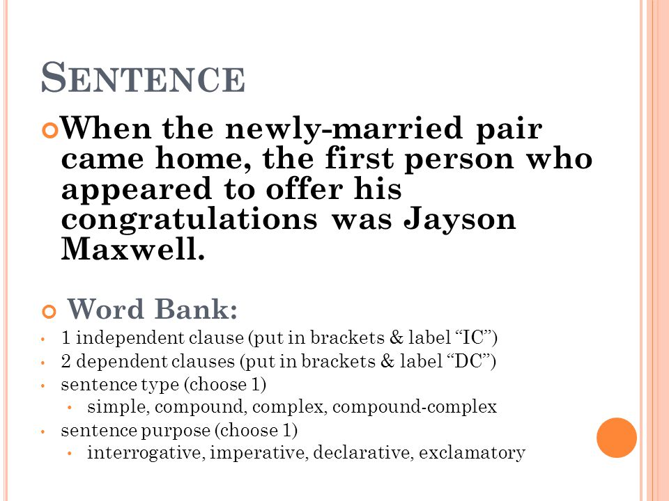 S ENTENCE When the newly-married pair came home, the first person who appeared to offer his congratulations was Jayson Maxwell. Word Bank: 1 independe