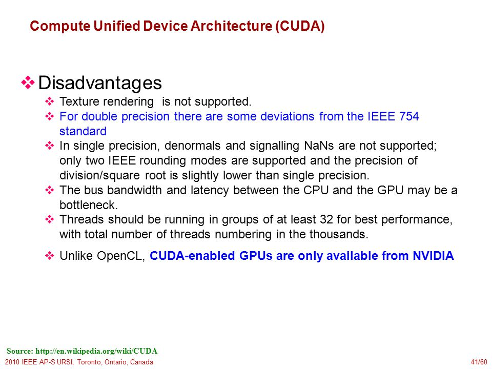 2010 IEEE AP-S URSI, Toronto, Ontario, Canada41/60 Compute Unified Device Architecture (CUDA)  Disadvantages  Texture rendering is not supported.