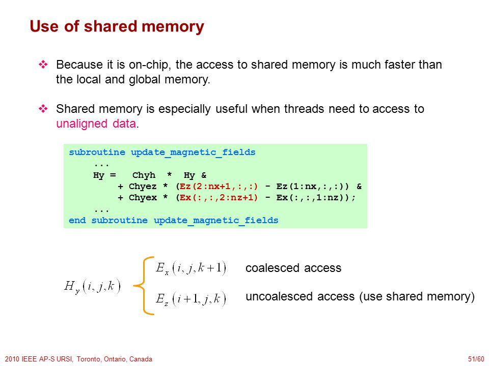 2010 IEEE AP-S URSI, Toronto, Ontario, Canada51/60 Use of shared memory  Because it is on-chip, the access to shared memory is much faster than the local and global memory.