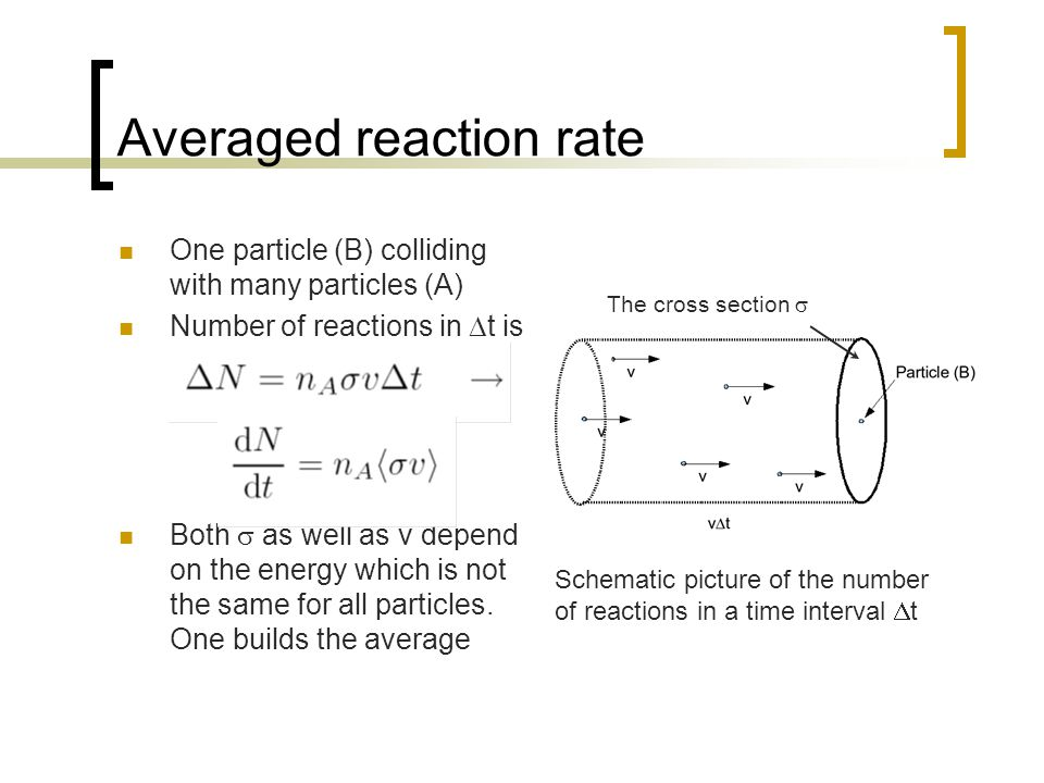 Averaged reaction rate One particle (B) colliding with many particles (A) Number of reactions in  t is Both  as well as v depend on the energy which is not the same for all particles.