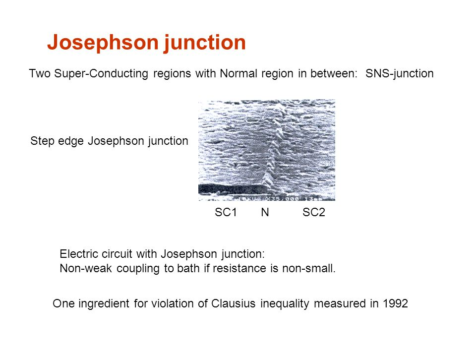 Josephson junction Step edge Josephson junction Two Super-Conducting regions with Normal region in between: SNS-junction Electric circuit with Josephson junction: Non-weak coupling to bath if resistance is non-small.