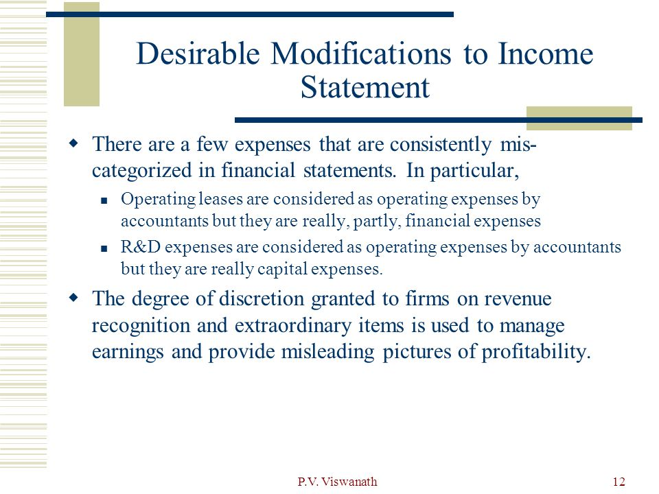 P.V. Viswanath12 Desirable Modifications to Income Statement  There are a few expenses that are consistently mis- categorized in financial statements