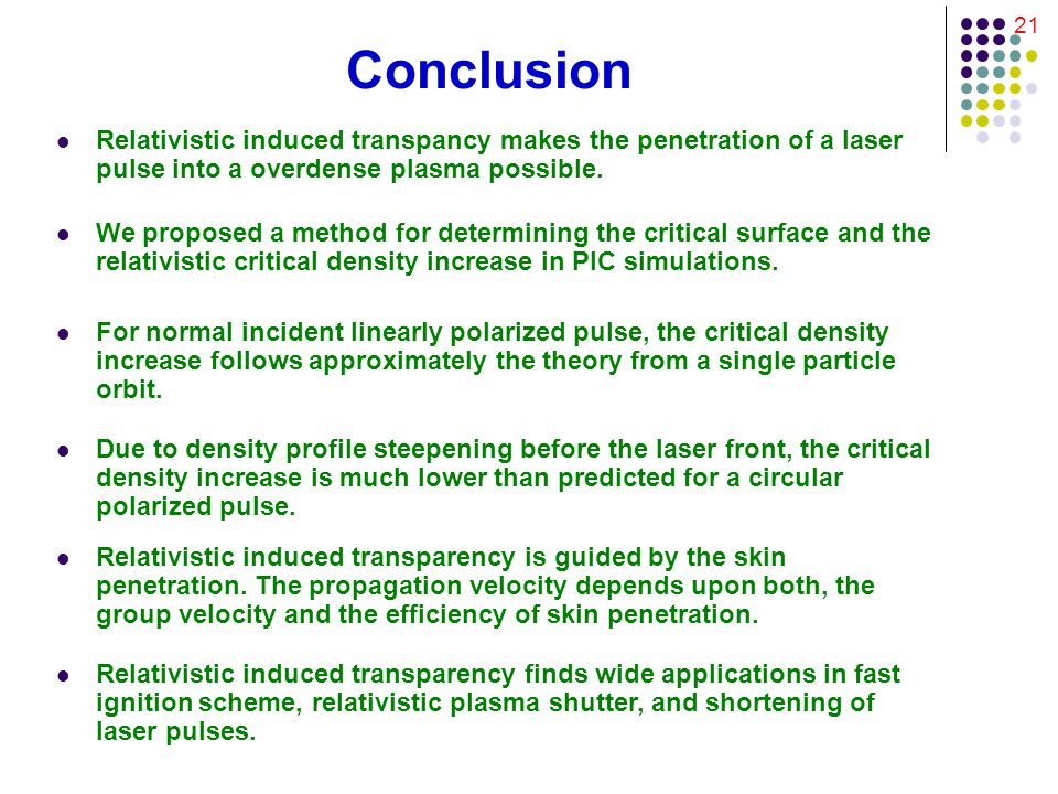 21 Conclusion Relativistic induced transpancy makes the penetration of a laser pulse into a overdense plasma possible.