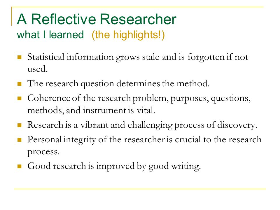 A Reflective Researcher what I learned (the highlights!) Statistical information grows stale and is forgotten if not used.