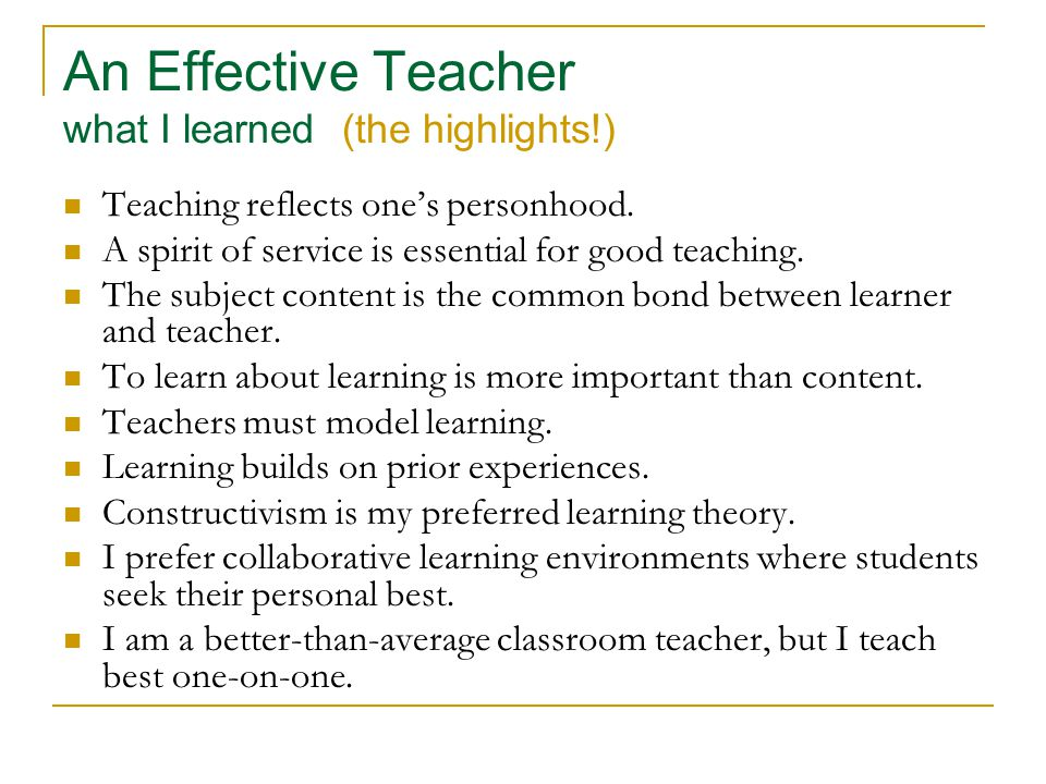 An Effective Teacher what I learned (the highlights!) Teaching reflects one's personhood.
