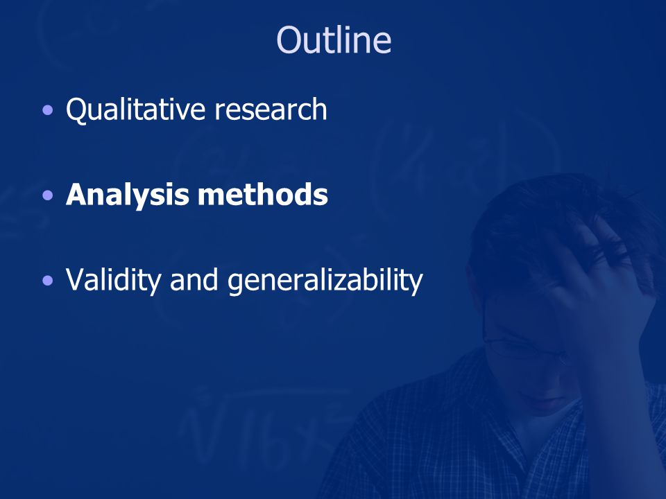 Outline Qualitative research Analysis methods Validity and generalizability