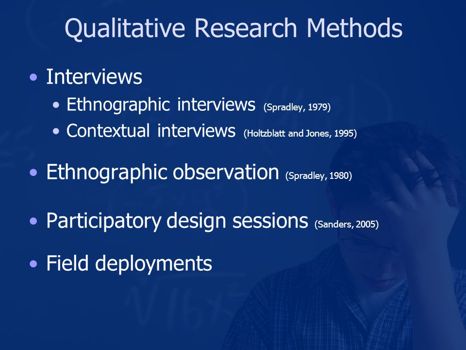 Qualitative Research Goals Meaning: how people see the world Context: the world in which people act Process: what actions and activities people do Reasoning: why people act and behave the way they do Maxwell, 2005