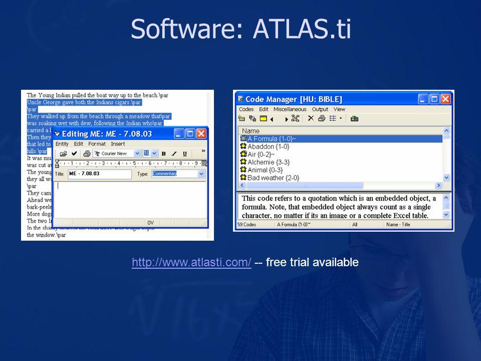 Software: ATLAS.ti http://www.atlasti.com/http://www.atlasti.com/ -- free trial available
