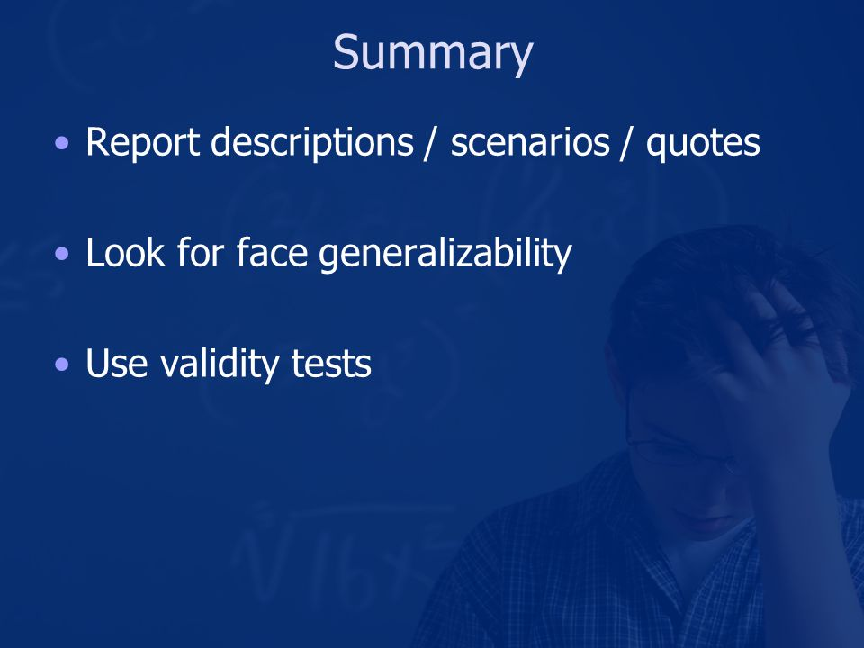 Summary Report descriptions / scenarios / quotes Look for face generalizability Use validity tests