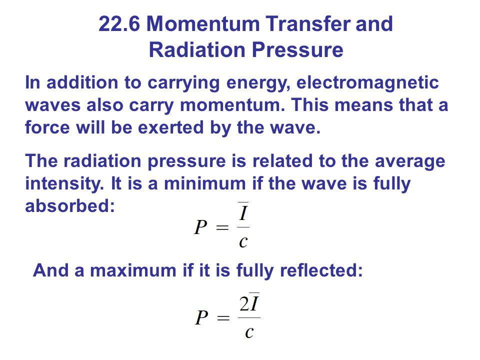 22.6 Momentum Transfer and Radiation Pressure In addition to carrying energy, electromagnetic waves also carry momentum.