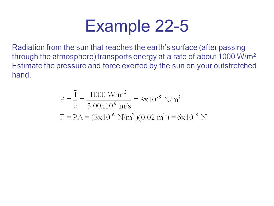 Example 22-5 Radiation from the sun that reaches the earth's surface (after passing through the atmosphere) transports energy at a rate of about 1000 W/m 2.