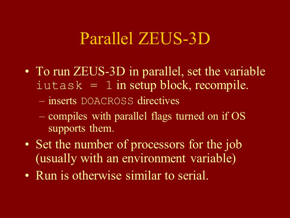 Parallel ZEUS-3D To run ZEUS-3D in parallel, set the variable iutask = 1 in setup block, recompile.