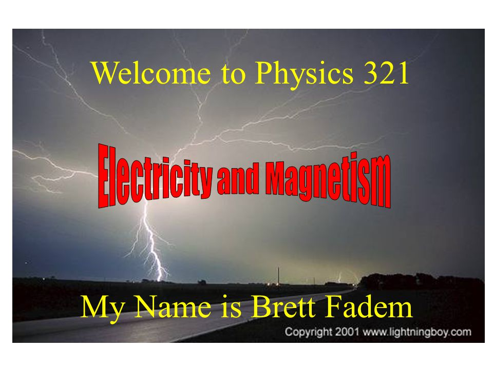 Welcome to Physics 321 My Name is Brett Fadem