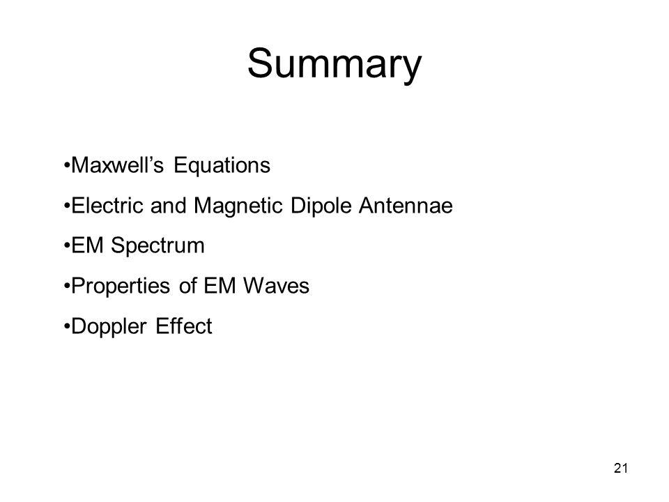 21 Summary Maxwell's Equations Electric and Magnetic Dipole Antennae EM Spectrum Properties of EM Waves Doppler Effect