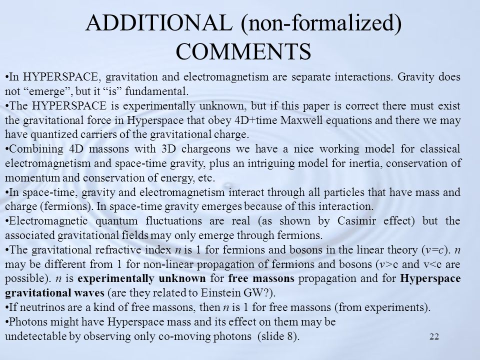 """22 ADDITIONAL (non-formalized) COMMENTS In HYPERSPACE, gravitation and electromagnetism are separate interactions. Gravity does not """"emerge"""", but it """""""
